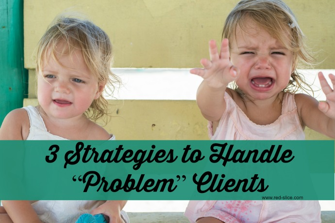"""3 Strategies to Handle """"Problem"""" Clients"""