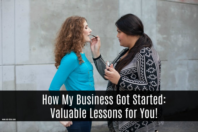How My Business Got Started: Valuable Lessons for You!