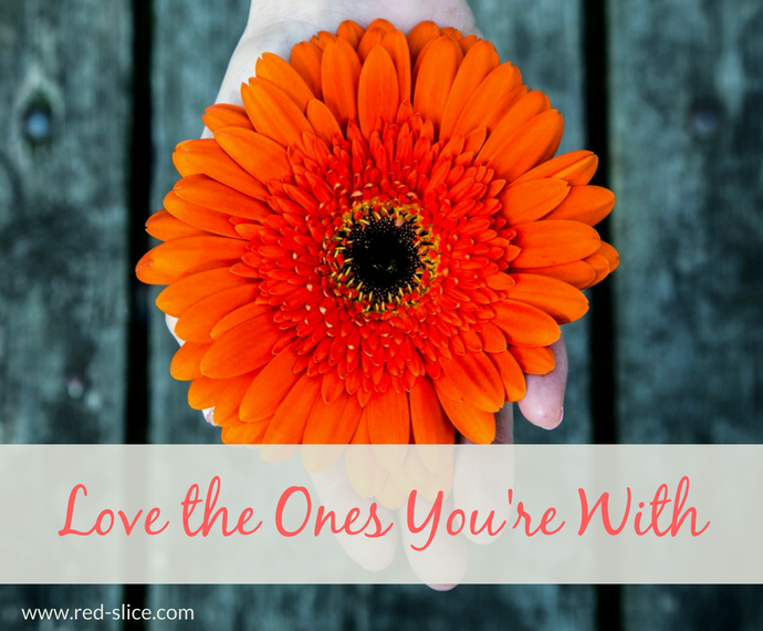 Build your list: Love the ones you're with